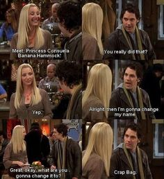 "When Phoebe changed her name to Princess Consuela Banana Hammock: | 23 ""Friends"" Quotes That Never Stop Being Funny"