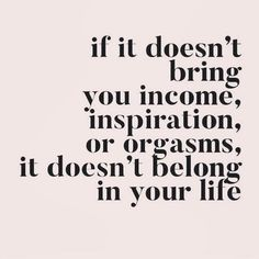 😍 Money, motivation and orgasms! 😃❤ Otherwise, it doesn't belong in our lives. Positive Quotes, Motivational Quotes, Funny Quotes, Inspirational Quotes, Funny Travel Quotes, Qoutes, Self Love Quotes, Quotes To Live By, Good Vibes Quotes