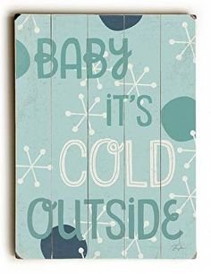 With a vintage feel, this Baby It's Cold Outside Wood Sign will add cheer to your holiday decor.
