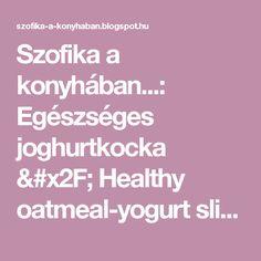 Szofika a konyhában. Oatmeal Yogurt, Mousse Cake, Naan, Strawberry, Healthy, Desserts, Food, Tailgate Desserts, Deserts