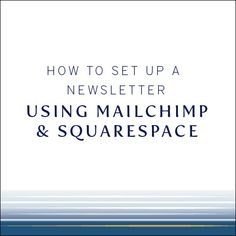 How to Set Up a Newsletter Using Mailchimp and Squarespace - Cinnamon Wolfe Photography