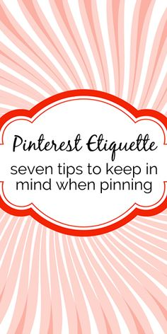 Pinterest Etiquette - Seven Tips to Keep in Mind When Pinning