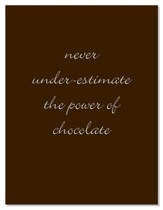 Next to the Bible, chocolate is the go to cure for everything.