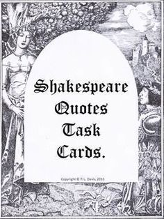 This is a collection of 40 task cards written using well known quotes from the plays of William Shakespeare. These cards can be used in a variety of ways; as individual or group tasks, homework, extension or whole class activity. I am sure that you will know of the best ways to use them with your class. I have also included pages that contain only the 40 quotes.