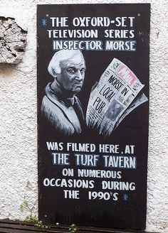 It's hard to believe that it has been so long since John Thaw, captured the role of Colin Dexter's Inspector Morse so perfectly. This sign is located just outside the Turf Tavern in Oxford