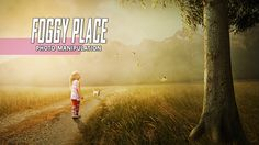 Foggy Place - Photoshop Manipulation Tutorial Effect