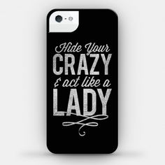 Hide Your Crazy & Act Like A Lady #phonecase #country #mirandalambert