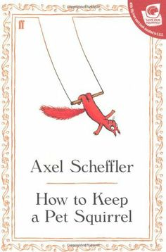 How to Keep a Pet Squirrel by Axel Scheffler, http://www.amazon.co.uk/dp/0571255981/ref=cm_sw_r_pi_dp_TGoNsb02XNMHM