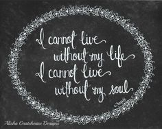 """""""I cannot live without my life. I cannot live without my soul."""" Wuthering Heights, by Emily Bronte"""