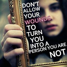 Dont Allow Your Wounds life quotes quotes positive quotes quote life quote positive quote inspiring