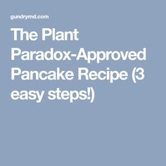 The Plant Paradox-Approved Pancake Recipe (3 easy steps!)