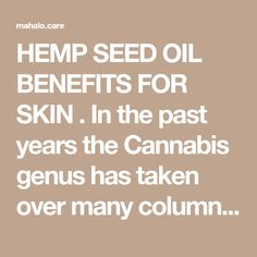 HEMP SEED OIL BENEFITS FOR SKIN  . In the past years the Cannabis genus has taken over many column inches in press, both controversial and not. In this post, however, we are going to look at a completely different side of the plant family – the potently beneficial properties of hemp used for cosmetic oil production (which is 100% legal).  Hemp oil is produced by gentle cold press extraction from the specialized varietals of the hemp plant of the Cannabis genus. The plants used for the…