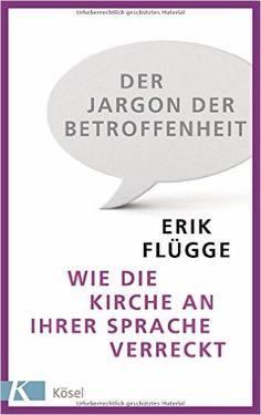 Der Jargon der Betroffenheit: Wie die Kirche an ihrer Sprache verreckt: Amazon.de: Erik Flügge: Bücher