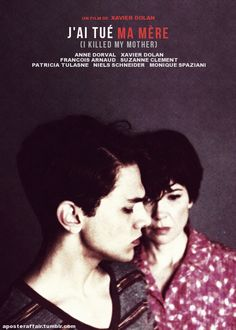 J'ai tué ma mère (2009)    (I Killed My Mother)    Director: Xavier Dolan    Xavier Dolan, Anne Dorval, Francois Arnaud, Niels Schneider