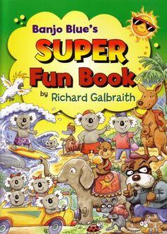 Banjo Blue's Super Fun Book Richard Galbraith,  RRP ($A) 12.95 P/B Publisher: Dusty Dog Books ISBN: 9780977570355