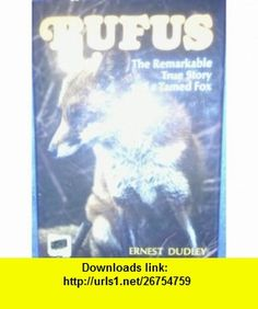 Rufus; The remarkable true story of a tamed fox (9780805510348) Ernest Dudley , ISBN-10: 0805510346  , ISBN-13: 978-0805510348 ,  , tutorials , pdf , ebook , torrent , downloads , rapidshare , filesonic , hotfile , megaupload , fileserve
