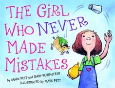 The Girl Who Never Made Mistakes - for those kids who want everything to be perfect