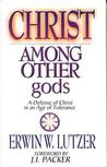 Christ Among Other gods: A Defense of Christ in an Age of Tolerance by Erwin W. Lutzer My rating: 5 of 5 stars This study is written to give reasons why Christ must always stand alone; all attempts…