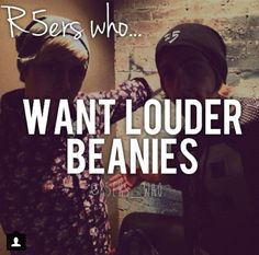 R5ers who... Want LOUDER beanies!