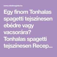 Egy finom Tonhalas spagetti tejszínesen ebédre vagy vacsorára? Tonhalas spagetti tejszínesen Receptek a Mindmegette.hu Recept gyűjteményében! Spagetti, New Jersey