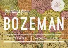 City Guide: Bozeman, MT.  Montana State University - Wow I miss those days.  #gobobcats