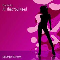 Electrolüx - All That You Need - House - Produced by Tristan Leblanc the Fonky Moose - NoShakin' Records - www.noshakin.com