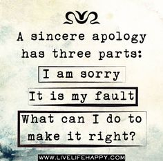 If all three pieces aren't there, it's not an apology. (I wish I'd had this quote long ago)