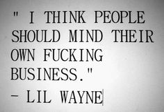Lil Wayne who knew you truly had some genius knowledge to drop <3