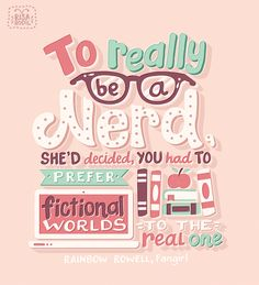 """To really be a nerd, she'd decided, you had to prefer fictional worlds to the real one."" #quote from #Fangirl by Rainbow Rowell"