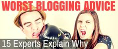 15 Experts Share their Worst Blogging Advice Ever - @madlemmings nailed this one! (doesn't he always :) )