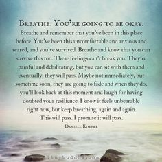 Breathe. You're going to be okay. I know it feels unbearable right now, but keep breathing, again and again. This will pass. I promise it will pass. #Healingquotes