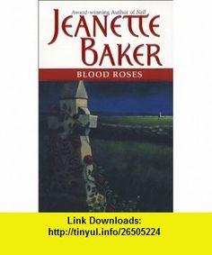 Blood Roses (9781551669106) Jeanette Baker , ISBN-10: 1551669102  , ISBN-13: 978-1551669106 ,  , tutorials , pdf , ebook , torrent , downloads , rapidshare , filesonic , hotfile , megaupload , fileserve