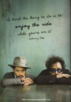 """I think the thing to do is to enjoy the ride while you're on it."" - Johnny Depp #quotes"
