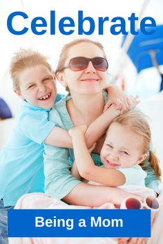 Parenting with purpose: Celebrate the Great Things about Being a Mom!