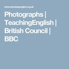 Photographs | TeachingEnglish | British Council | BBC