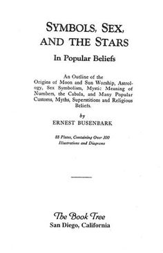 Symbols, sex and the Stars - Ernest Busenbark  An outline of the origins of Moon and Sun worship. This book contains information that may benefit a Source Player. It does not mean that I would share the authors other works. You need to ask your Source Self if something you are reading or watching will Benefit YOU!