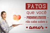10 Fatos sobre o amor que você provavelmente não sabia