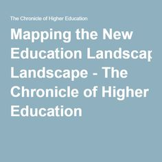 Mapping the New Education Landscape - The Chronicle of Higher Education