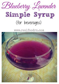 Blueberry Lavender Simple Syrup. Use this beautiful purple, sweet and fragrant syrup in your favorite cocktails and beverages. It is not only delicious but has added health benefits! realfoodrn.com