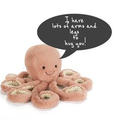 jellycat octopus Odell The cutest thing for a plushie to say, how comforting! <3