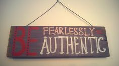 Paisley Prints Home Decor: Be Fearlessly Authentic home sign $10.00 +shipping if required