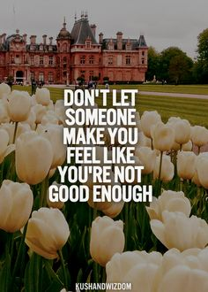 "Don't let anyone make you feel like your not good enough: Definition of ""Quote"""