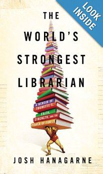 The World's Strongest Librarian: A Memoir of Tourette's, Faith, Strength, and the Power of Family by Josh Hanagarne