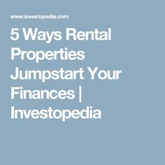 5 Ways Rental Properties Jumpstart Your Finances | Investopedia