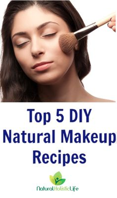 Top 5 DIY Natural Makeup Recipes - Natural Holistic Life