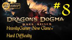 Dragon's Dogma Dark Arisen NG+ Hard Difficulty Walkthrough (PC) Part 8: ...