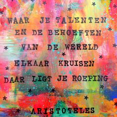 Talent, text by Aristoteles, collage by Ina Wuite www. The Words, Best Quotes, Life Quotes, Motivational Quotes, Inspirational Quotes, Dutch Quotes, Quotes About Moving On, Education Quotes, Beautiful Words