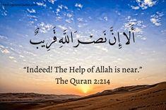 "The Quran (Surah al-Baqarah):- ""Indeed! The Help of Allah is near. Islamic Inspirational Quotes, Islamic Quotes, Motivational Quotes, Quran Surah, Islam Quran, Islam Muslim, Quran Arabic, Arabic Calligraphy, Beautiful Quran Quotes"