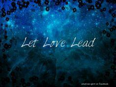 Let Love Lead!