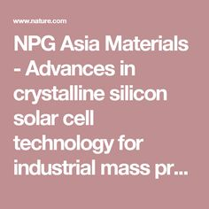 NPG Asia Materials - Advances in crystalline silicon solar cell technology for industrial mass production